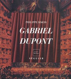Gabriel Dupont (1878-1914) ou La Mélancolie du Bonheur