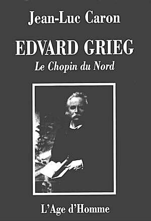 Atmosphère boréale - Une biographie d'Edvard Grieg par Jean-Luc Caron.