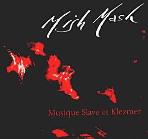 Mish Mash. Musique Slave et Klezmer