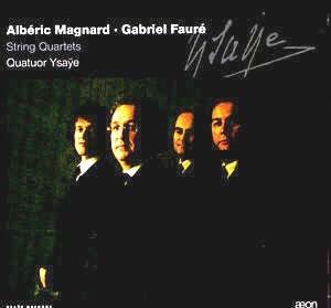 Magnard et Fauré par le Quatuor Ysaÿe