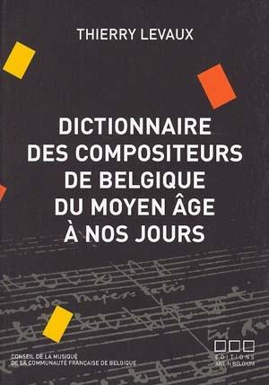 Dictionnaire des compositeurs de Belgique du Moyen-Age à nos jours, enfin!