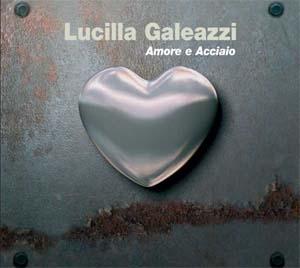 Le cœur de Lucilla Galeazzi, D'amore e acciaio