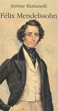 Félix Mendelssohn, une vie heureuse