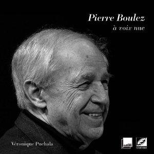 Pierre Boulez, en voix et en écrits