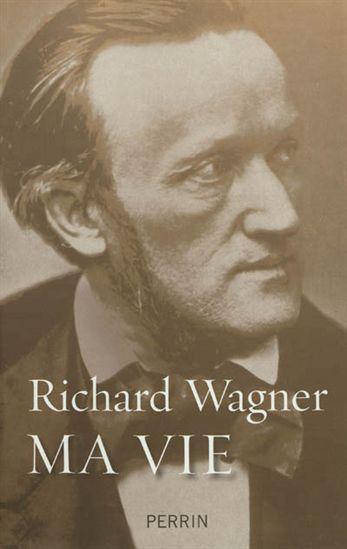 Richard Wagner - Ma vie