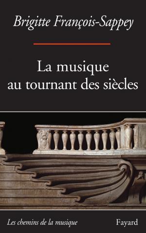 fayard-francois-sappey-la-musique-au-tournant-des-siècles-fayard