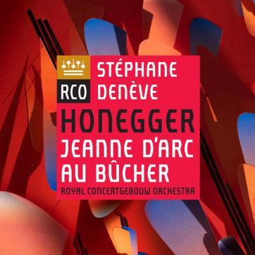 Honegger_Jeanne d'Arc au bûcher_Orchestre royal du Concertgebouw d'Amsterdam_Stéphane Denève_RCO Live