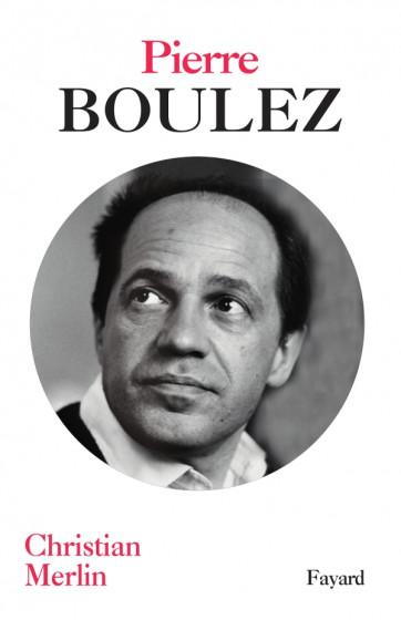 Pierre Boulez par Christian Merlin, de la nuance avant toute chose