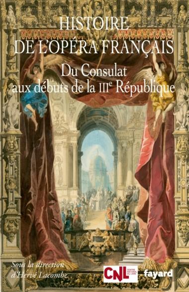 Hervé-Lacombe_Histoire-de-lopéra-français-du-Consulat-aux-débuts-de-la-IIIe-république_Éditions-Fayard