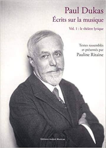 paul dukas ecrits sur la musique vol 1 theatre lyrique aedam musicae